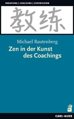 Zen in der Kunst des Coachings von Rautenberg,  Michael