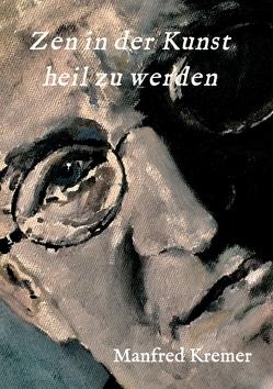 Zen in der Kunst heil zu werden von Kremer,  Manfred