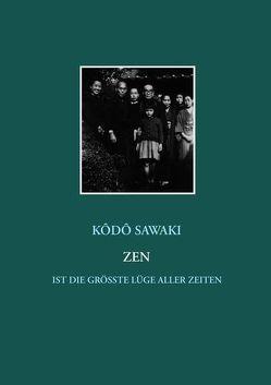 Zen ist die größte Lüge aller Zeiten von Nölke,  Muho, Sawaki,  Kodo