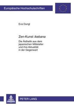 Zen-Kunst «ikebana» von Dungl,  Eva