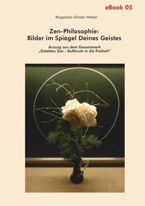 Zen-Philosophie: Bilder im Spiegel deines Geistes von Weber,  Mugaraito Günter
