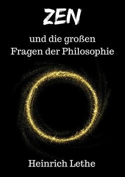 ZEN und die großen Fragen der Philosophie von Lethe,  Heinrich