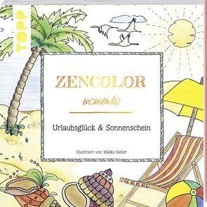 Zencolor moments. Urlaubsglück und Sonnenschein von Geller,  Maike