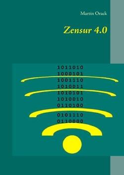 Zensur 4.0 von Orack,  Martin