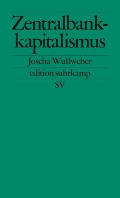 Zentralbankkapitalismus von Wullweber,  Joscha