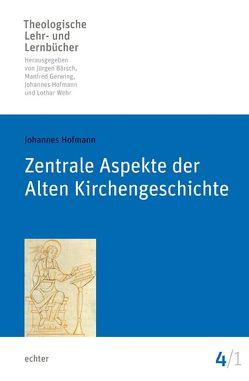 Zentrale Aspekte der Alten Kirchengeschichte von Bärsch,  Jürgen, Gerwing,  Manfred, Hofmann,  Johannes, Wehr,  Lothar