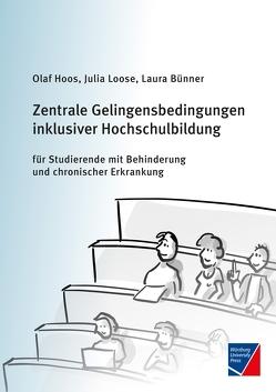 Zentrale Gelingensbedingungen inklusiver Hochschulbildung für Studierende mit Behinderung und chronischer Erkrankung von Bünner,  Laura, Hoos,  Olaf, Loose,  Julia