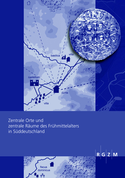 Zentrale Orte und zentrale Räume des Frühmittelalters in Süddeutschland von Ettel,  Peter, Werther,  Lukas