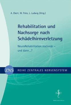 Zentrales Nervensystem – Rehabilitation und Nachsorge nach Schädelhirnverletzung Band 4 von Ebert,  A, Fries,  W, Ludwig,  L