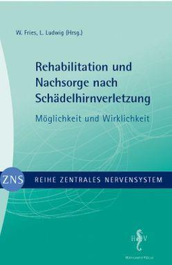 Zentrales Nervensystem – Rehabilitation und Nachsorge nach Schädelhirnverletzung von Fries,  W, Ludwig,  L