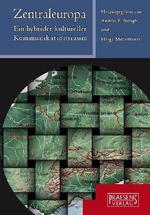 Zentraleuropa – ein hybrider Kommunikationsraum von Balogh,  András F, Mitterbauer,  Helga