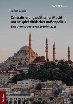 Zentralisierung politischer Macht am Beispiel türkischer Außenpolitik von Yilmaz,  Samet