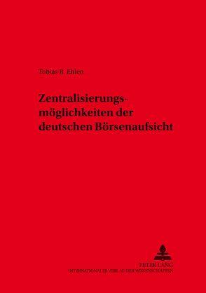 Zentralisierungsmöglichkeiten der deutschen Börsenaufsicht von Ehlen,  Tobias Rouven