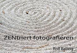 ZENtriert fotografieren von Balling,  Rolf