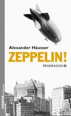 Zeppelin! von Häusser,  Alexander