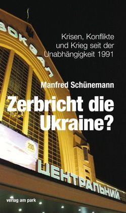 Zerbricht die Ukraine? von Schünemann,  Manfred