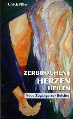 Zerbrochene Herzen heilen von Filler,  Ulrich, Meißner,  Joachim