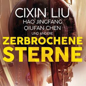 Zerbrochene Sterne: Erzählungen – Mit einer bislang unveröffentlichten Story von Cixin Liu von Chen,  Qiufan, Jingfang,  Hao, Liu,  Cixin