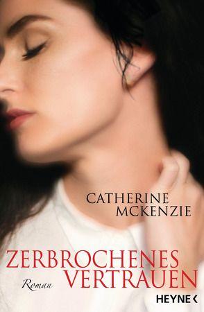 Zerbrochenes Vertrauen von McKenzie,  Catherine, Rahn,  Marie