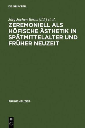 Zeremoniell als höfische Ästhetik in Spätmittelalter und Früher Neuzeit von Berns,  Jörg Jochen, Rahn,  Thomas