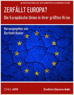Zerfällt Europa von Frankfurter Allgemeine Archiv, Kohler,  Berthold, Trötscher,  Hans Peter