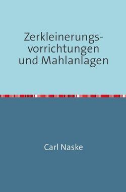 Zerkleinerungs-Vorrichtungen und Mahlanlagen von Naske,  Carl