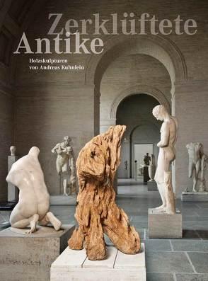 Zerklüftete Antike – Holzskulpturen von Andreas Kuhnlein von Gerd,  Holzheimer, Renate,  Kühling