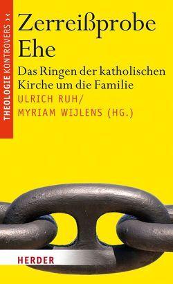 Zerreißprobe Ehe von Ruh,  Ulrich, Wijlens,  Myriam