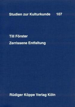 Zerrissene Entfaltung von Förster,  Till, Heintze,  Beatrix, Kohl,  Karl-Heinz