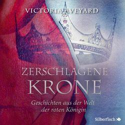 Zerschlagene Krone – Geschichten aus der Welt der roten Königin (Die Farben des Blutes 5) von Aveyard,  Victoria, Schmitz,  Birgit