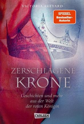 Zerschlagene Krone – Geschichten und mehr aus der Welt der roten Königin (Die Farben des Blutes 5) von Aveyard,  Victoria, Schmitz,  Birgit