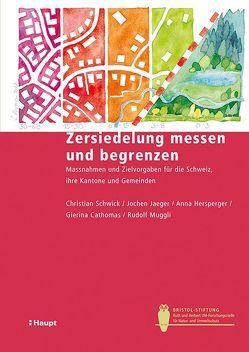 Zersiedelung messen und begrenzen von Cathomas,  Gierina, Hersperger,  Anna, Jaeger,  Jochen, Muggli,  Rudolf, Schwick,  Christian