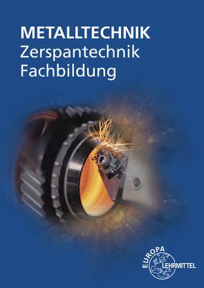 Zerspantechnik Fachbildung von Bergner,  Oliver, Dambacher,  Michael, Gresens,  Thomas, Liesch,  Thomas, Morgner,  Dietmar, Pflug,  Alexander, Wieneke,  Falko