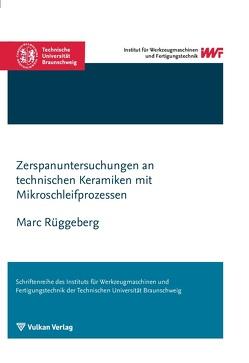 Zerspanuntersuchungen an technischen Keramiken mit Mikroschleifprozessen von Rüggeberg,  Marc