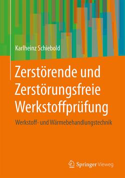 Zerstörende und Zerstörungsfreie Werkstoffprüfung von Schiebold,  Karlheinz