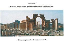 Zerstörte, beschädigte, gefährdete Kulturdenkmäler Syriens von Fischer,  Rudolf