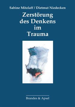 Zerstörung des Denkens im Trauma von Mitzlaff,  Sabine, Niedecken,  Dietmut