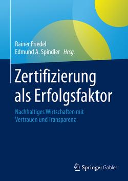 Zertifizierung als Erfolgsfaktor von Friedel,  Rainer, Spindler,  Edmund A.