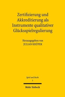 Zertifizierung und Akkreditierung als Instrumente qualitativer Glücksspielregulierung von Krüper,  Julian