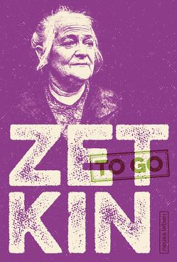 ZETKIN to go von Zetkin,  Clara, Zucker,  Lou