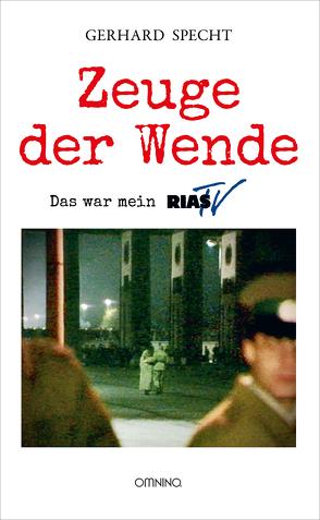 Zeuge der Wende von Specht,  Gerhard