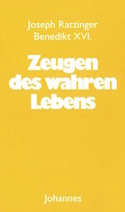 Zeugen des wahren Lebens von Christoph Card. Schönborn, Ratzinger / Benedikt XVI., Schlögl,  Manuel