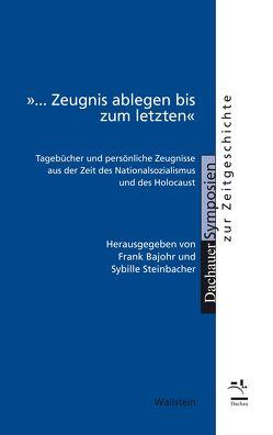 »… Zeugnis ablegen bis zum letzten« von Bajohr,  Frank, Steinbacher,  Sybille