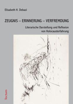 Zeugnis – Erinnerung – Verfremdung von Debazi,  Elisabeth H