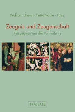 Zeugnis und Zeugenschaft von Drews,  Wolfram, Schlie,  Heike