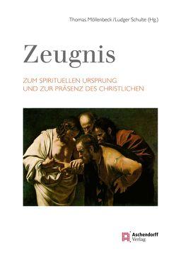 Zeugnis. Zum spirituellen Ursprung und zur Präsenz des Christlichen von Möllenbeck,  Thomas, Schulte,  Ludger