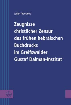 Zeugnisse christlicher Zensur des frühen hebräischen Buchdrucks im Greifswalder Gustaf Dalman-Institut von Thomanek,  Judith