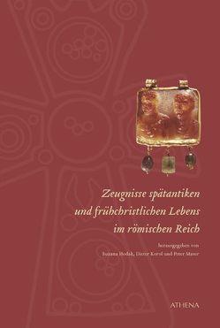 Zeugnisse spätantiken und frühchristlichen Lebens im römischen Reich von Hodak,  Suzana, Korol,  Dieter, Maser,  Peter