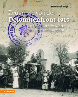 Zeugnisse von der Dolomitenfront 1915 von Überegger,  Oswald, Voigt,  Immanuel