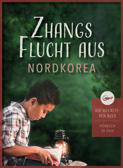 Zhangs Flucht aus Nordkorea (MP3-Hörbuch) von Mourits-den-Boer,  Ria